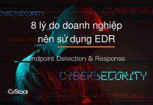 tại sao nên sử dụng hệ thống EDR