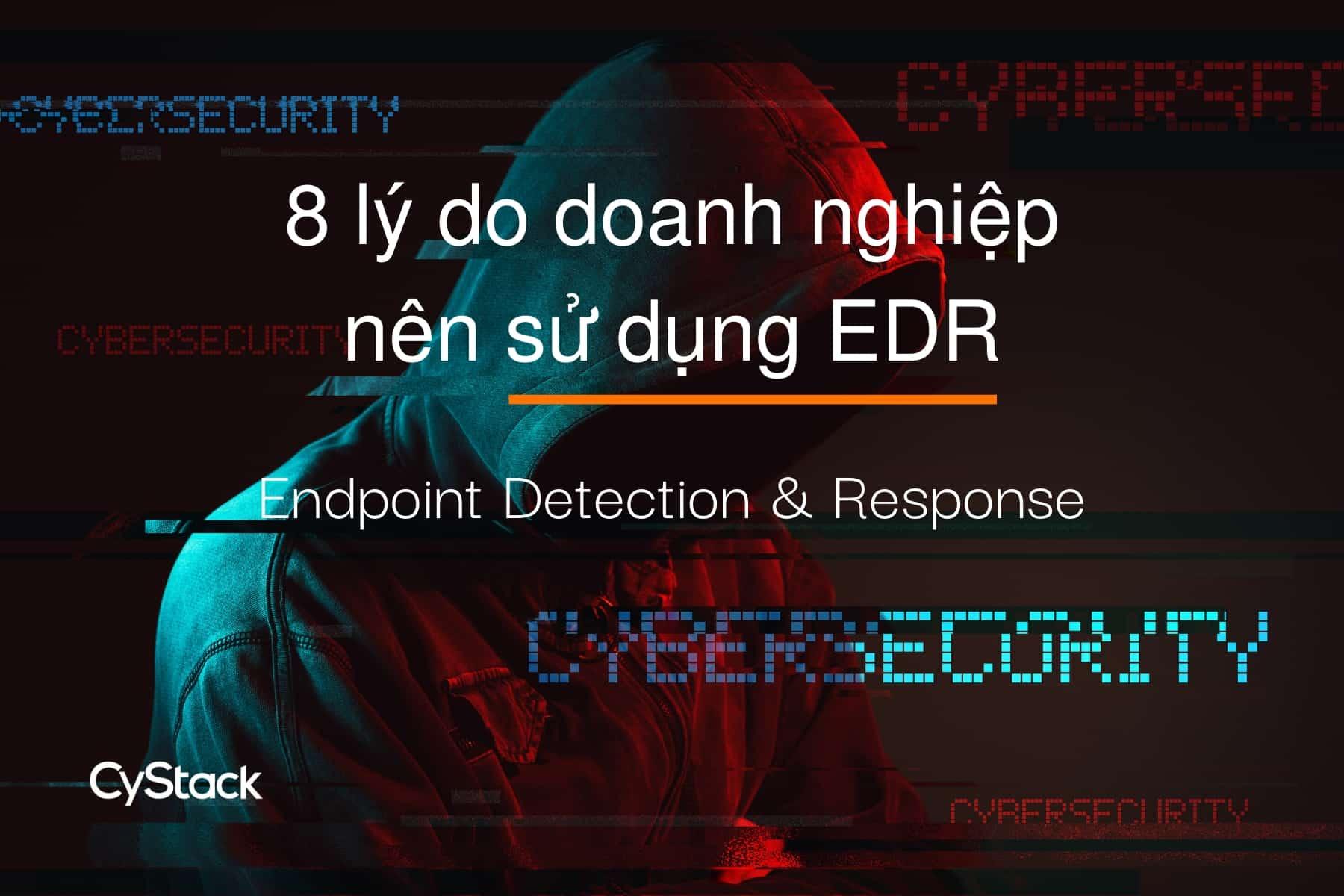 8 lợi ích của EDR với an ninh mạng doanh nghiệp