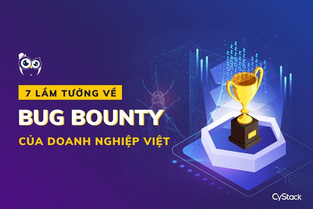 7 Lầm tưởng về Bug Bounty của doanh nghiệp Việt Nam.