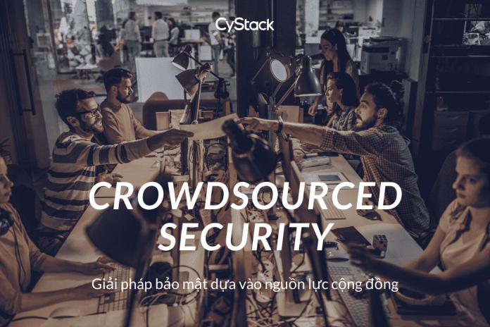 Crowdsourced Security - giải pháp Bảo mật cộng đồng